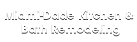 Miami-Dade Kitchen & Bath Remodeling